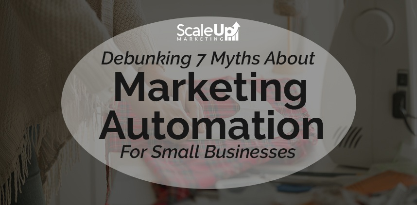 """header image of the blog title """"Debunking 7 Myths About Marketing Automation For Small Businesses"""" with a background sideview shot of a woman sewing"""