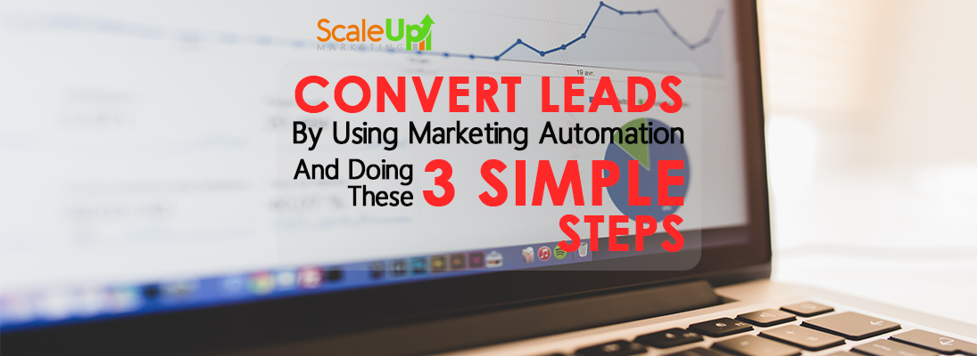 """header image of the blog title """"Convert Leads By Using Marketing Automation And Doing These 3 Simple Steps"""" with the background of an open laptop and a graph analytics on screen."""