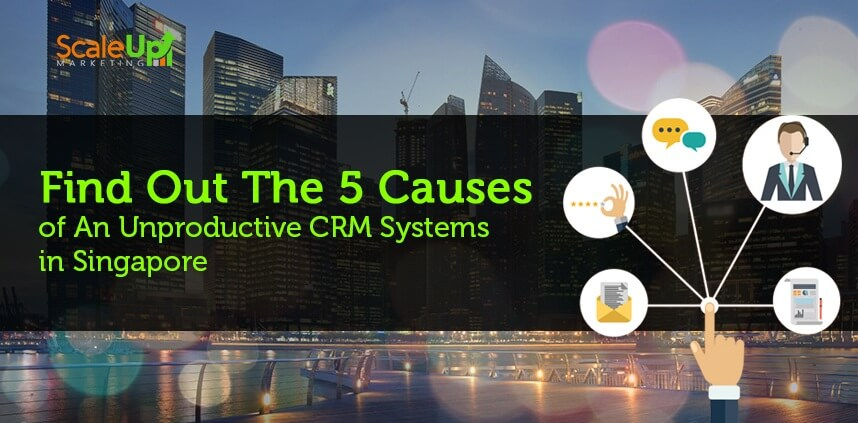 """header image of the blog title """"Find Out The 5 Causes of an Unproductive CRM Systems in Singapore"""" with a city view shot of high buildings"""