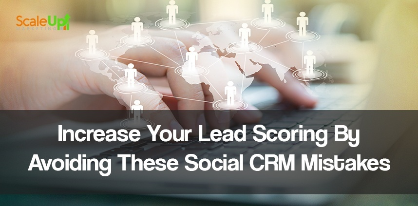 """header image of the blog title """"Increase Your Lead Scoring By Avoiding These Social CRM Mistakes"""" with a background sideview shot of hands typing on a laptop's keyboard with white connected man icons on different places on a map"""