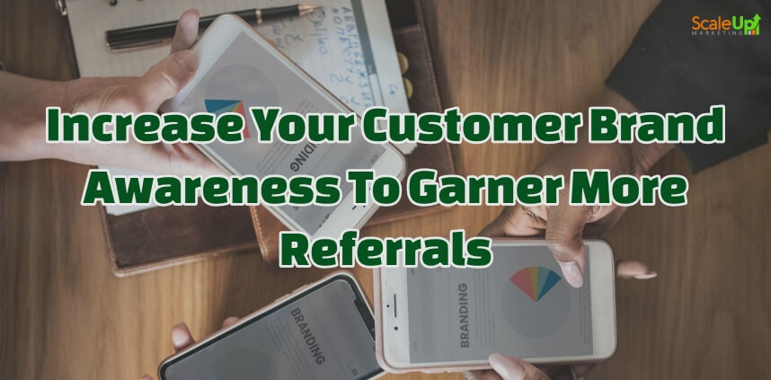 """header image of the blog title """"Increase Your Customer Brand Awareness To Garner More Referrals"""" with a background image of 3 hands each holding an open phone with a word """"BRANDING"""" and a pie graph on it's screen"""