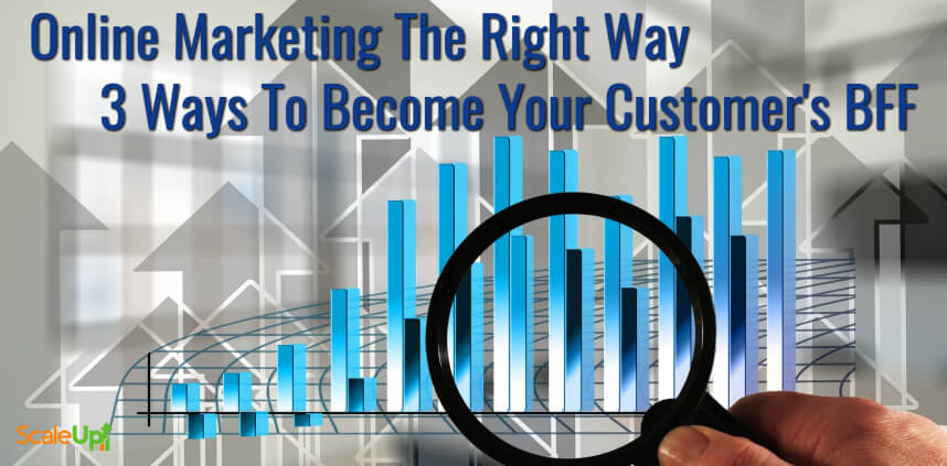"""header image of the blog title """"Online Marketing The Right Way 3 Ways To Become Your Customer's BFF"""" with a background of bar graph and a hand holding a magnifying glass"""